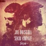 JOE DRISCOLL & SEKOU KOUYATE - Faya