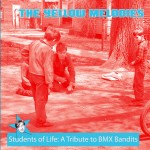 THE YELLOW MELODIES - Students of Life, A Tribute to BMX Bandits