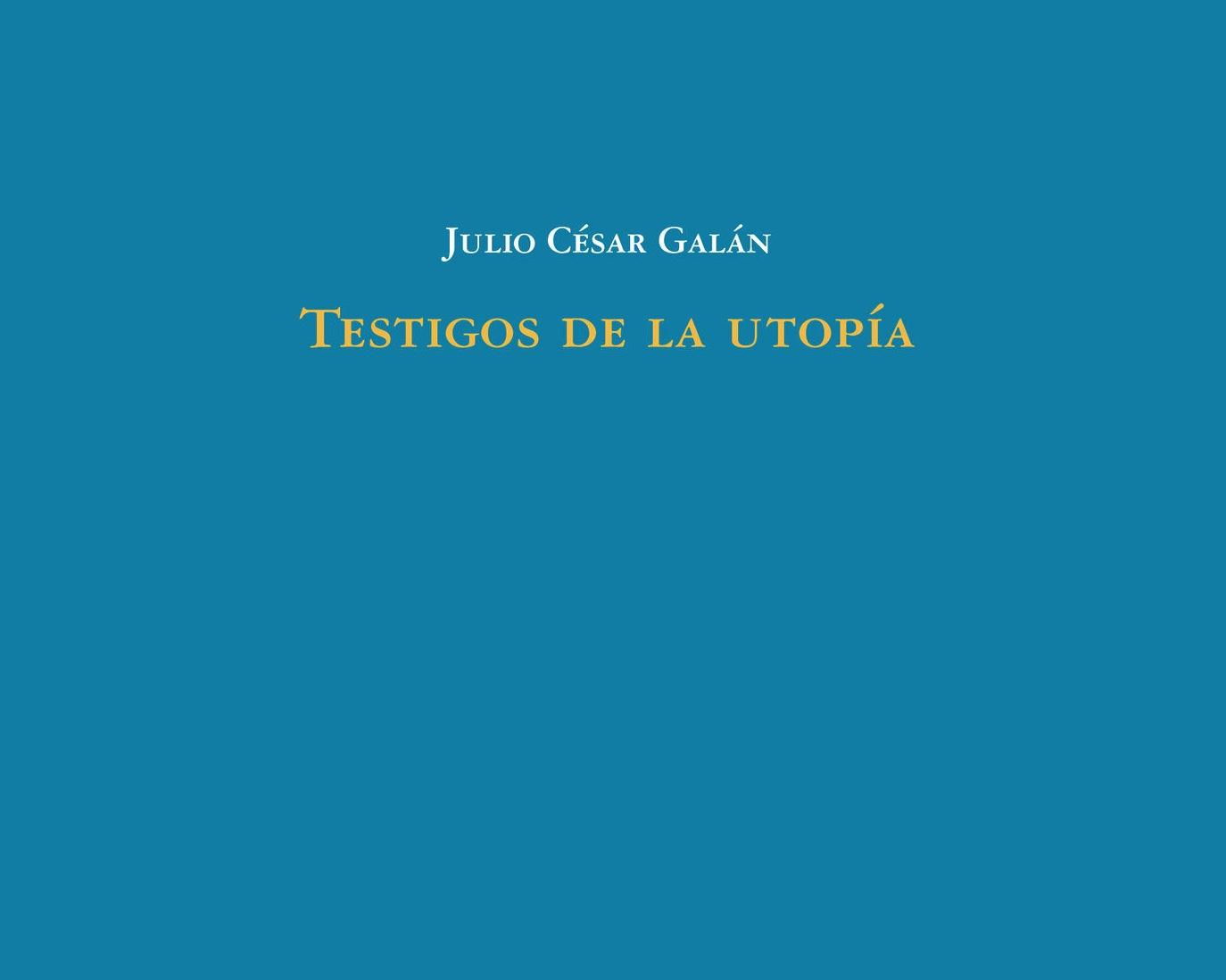 """Julio César Galán: """"Testigos de la utopía"""""""