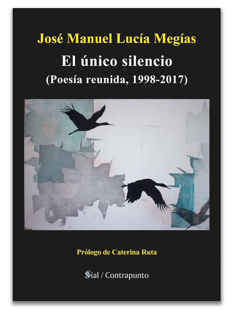 """José Manuel Lucía Megías: """"El único silencio. Poesía reunida 1998-2017"""""""