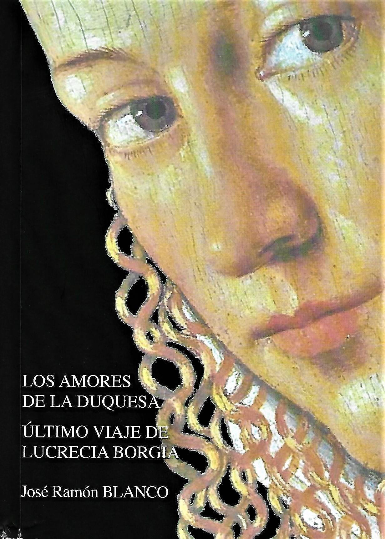 """José Ramón Blanco: """"Los amores de la duquesa. Último viaje de Lucrecia Borgia"""""""