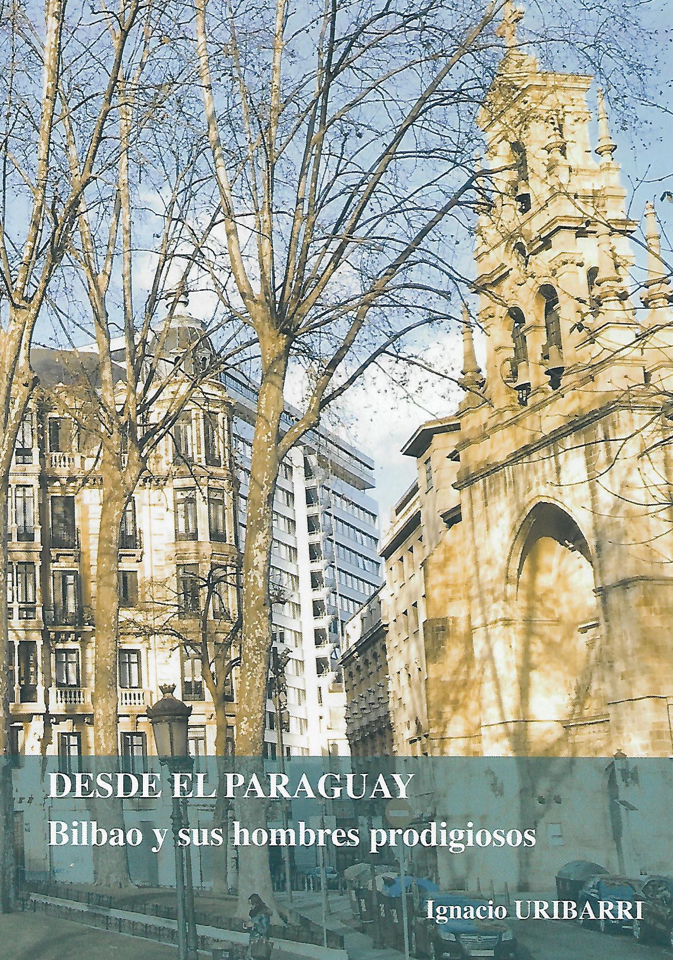 """Ignacio Uribarri: """"Desde el Paraguay. Bilbao y sus hombres prodigiosos"""""""