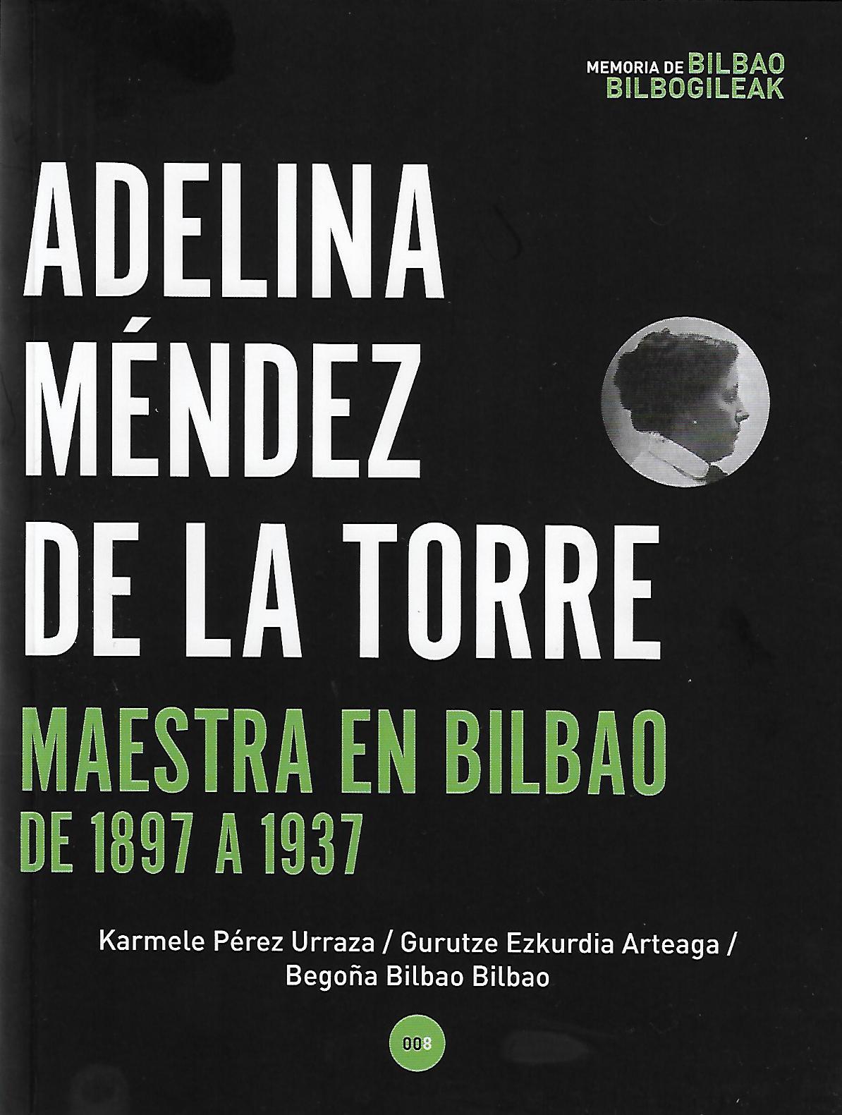 """Karmele Pérez Urraza, Gurutze Ezkurdia Arteaga y Begoña Bilbao Bilbao: """"Adelina Méndez de la Torre, maestra en Bilbao de 1897 a 1937"""""""