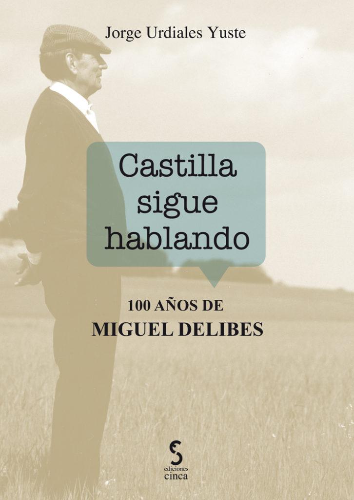 """Jorge Urdiales Yuste: """"Castilla sigue hablando. 100 años de Miguel Delibes"""""""