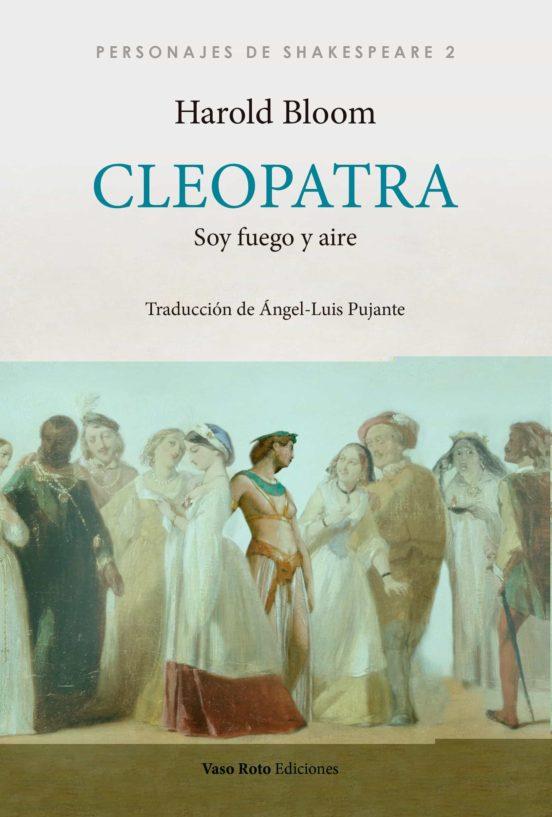 """Harold Bloom: """"Cleopatra. Soy fuego y aire»"""